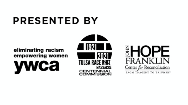 Presented by YWCA Tulsa, Tulsa Race Massacre Centennial Commission, and John Hope Franklin Center for Reconciliation